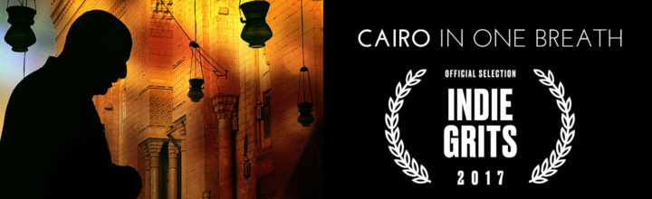 2017 Indie Grits – CAIRO IN ONE BREATH – Official Selection
