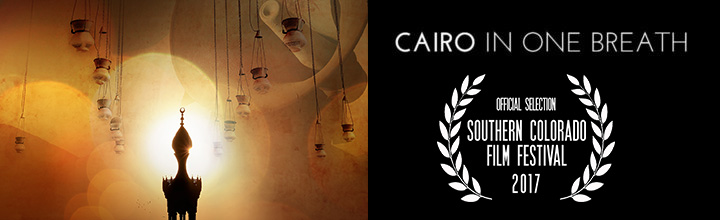 Southern Colorado Film Festival – Cairo in One Breath – Official Selection 2017